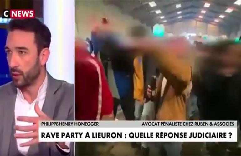 Maître Honegger sur CNews : Fêtards de la rave party de Lieuron et mise en danger de la vie d'autrui